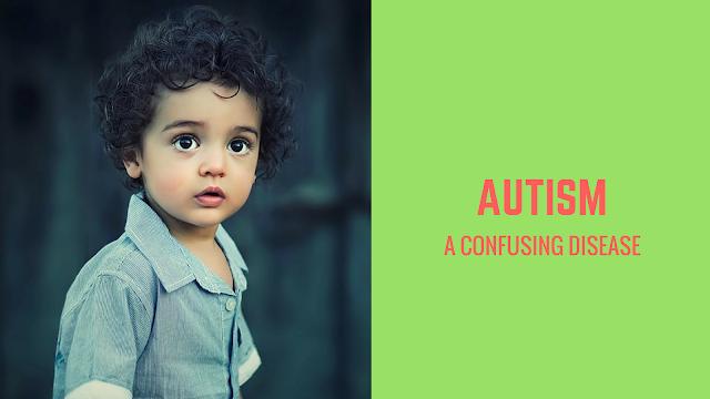 AUTISM - A Confusing Disease
