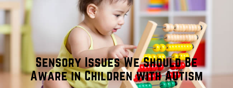 Sensory Issues We Should Be Aware in Children with Autism