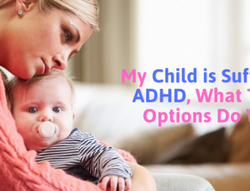 My Child is Suffering from ADHD, What Treatment Options Do We Have?