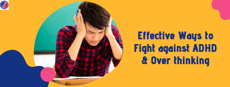 Ways to Fight against ADHD & Over thinking | ADHD Clinic in Bangalore. CAPAAR