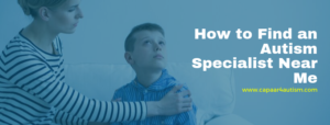 Find an Autism Specialist Near Me