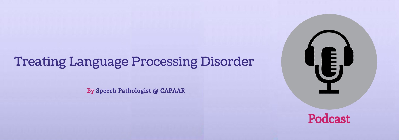 Treating Language Processing Disorder