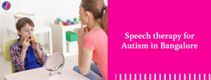 Speech therapy for Autism in Bangalore