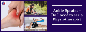 Ankle Sprain - Need Physiotherapy | Physiotherapist in Bangalore