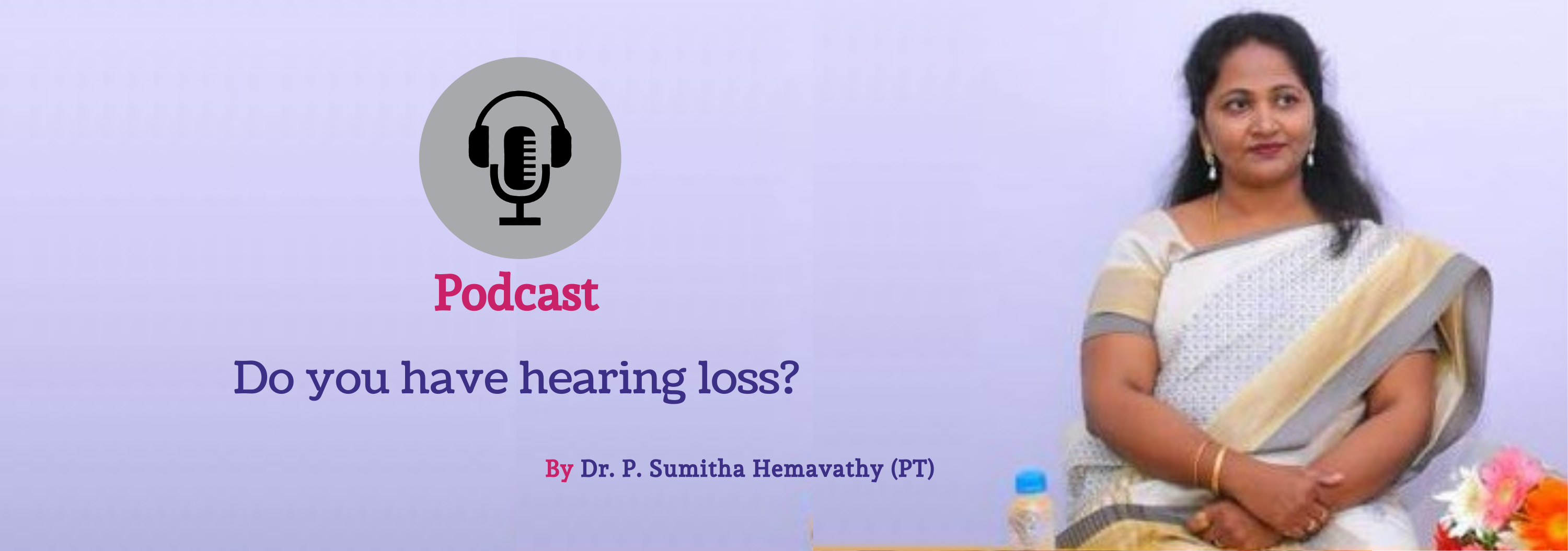 Hearing Loss Podcast by Dr. P. Sumitha Hemavathy (PT) - Hearing Aid Clinics in Bangalore - CAPAAR
