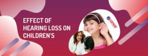 How hearing loss can affect the growth of a child - Best Audiologists in Bangalore